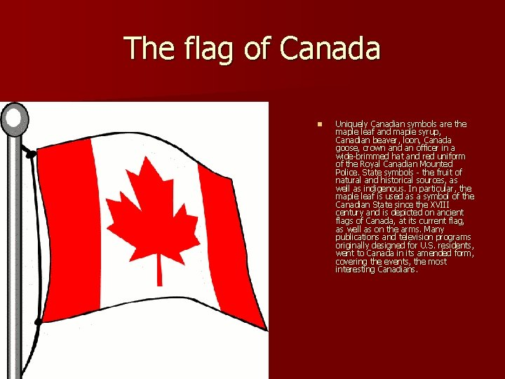 The flag of Canada n Uniquely Canadian symbols are the maple leaf and maple