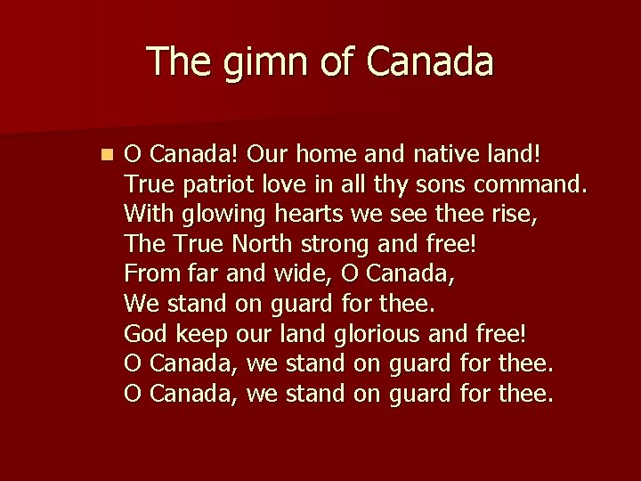 The gіmn of Canada n O Canada! Our home and native land! True patriot