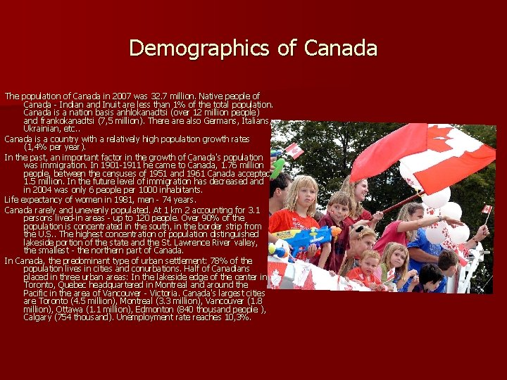 Demographics of Canada The population of Canada in 2007 was 32. 7 million. Native