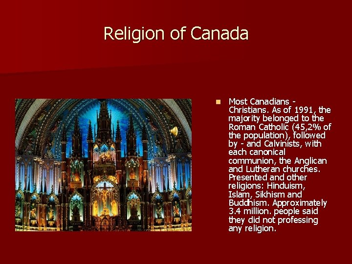 Religion of Canada n Most Canadians Christians. As of 1991, the majority belonged to