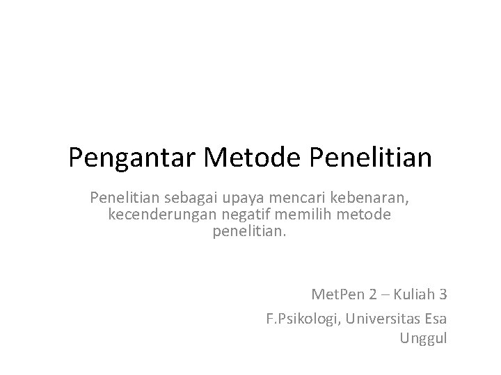 Pengantar Metode Penelitian sebagai upaya mencari kebenaran, kecenderungan negatif memilih metode penelitian. Met. Pen