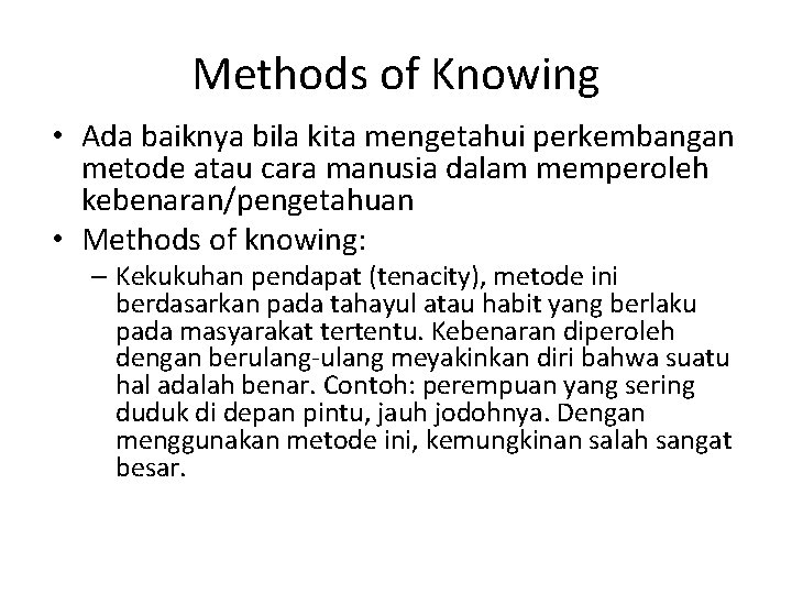 Methods of Knowing • Ada baiknya bila kita mengetahui perkembangan metode atau cara manusia