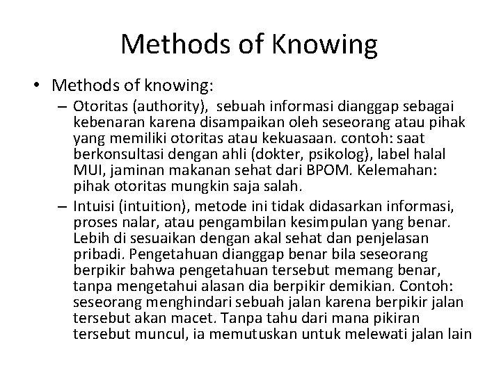 Methods of Knowing • Methods of knowing: – Otoritas (authority), sebuah informasi dianggap sebagai