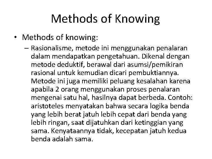 Methods of Knowing • Methods of knowing: – Rasionalisme, metode ini menggunakan penalaran dalam