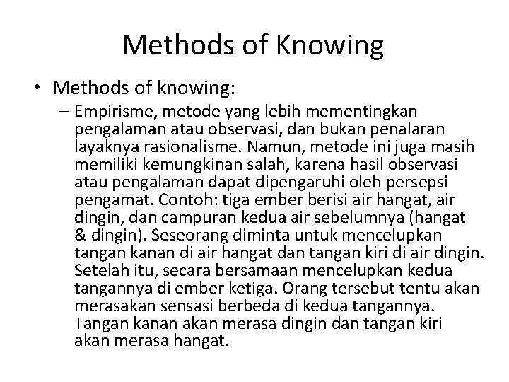 Methods of Knowing • Methods of knowing: – Empirisme, metode yang lebih mementingkan pengalaman