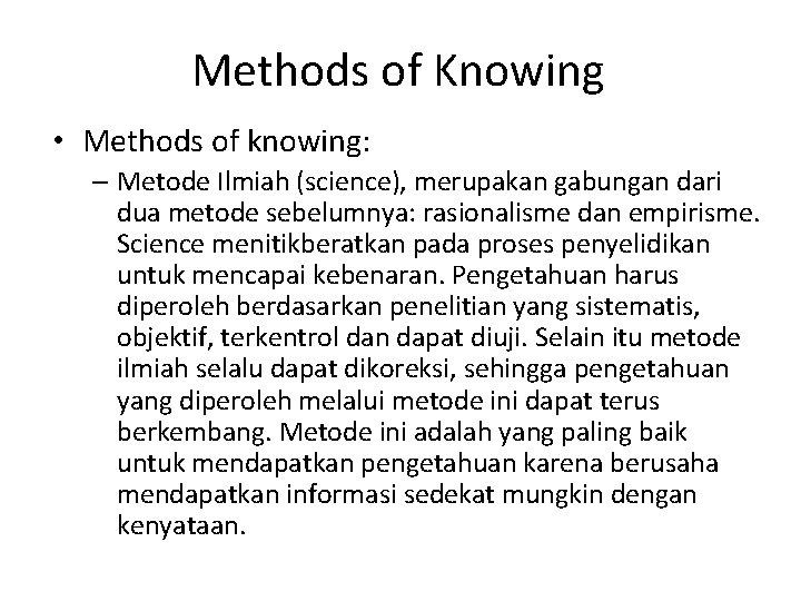 Methods of Knowing • Methods of knowing: – Metode Ilmiah (science), merupakan gabungan dari