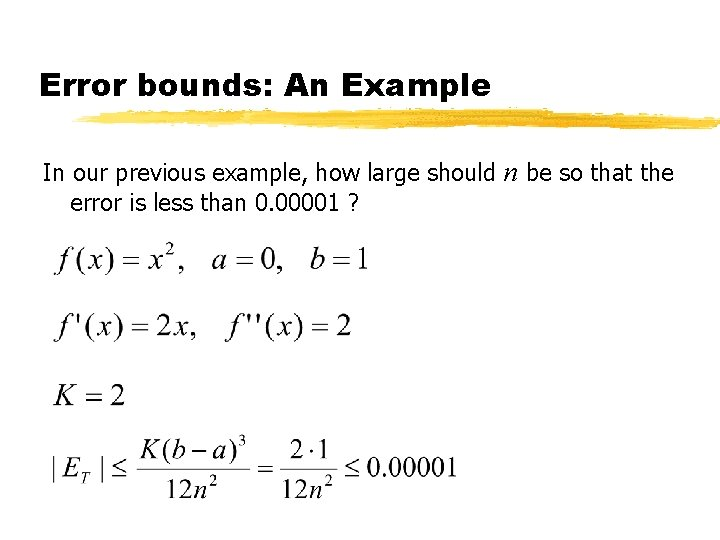 Error bounds: An Example In our previous example, how large should n be so