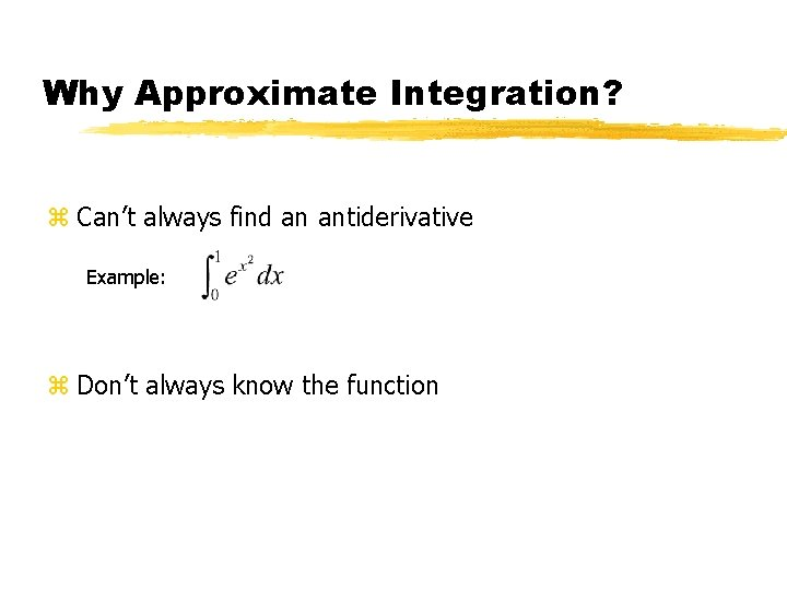Why Approximate Integration? z Can't always find an antiderivative Example: z Don't always know