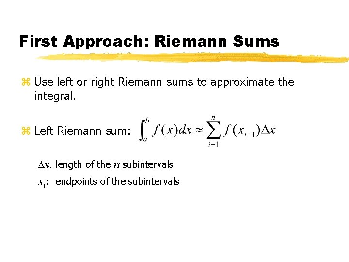 First Approach: Riemann Sums z Use left or right Riemann sums to approximate the