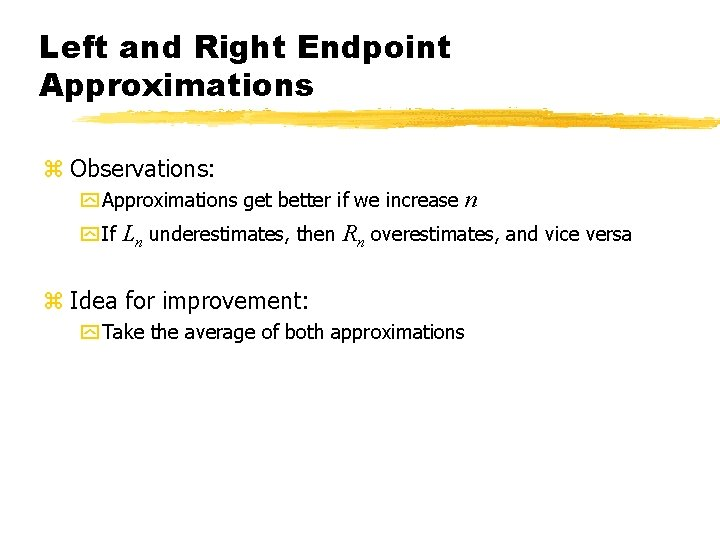 Left and Right Endpoint Approximations z Observations: y Approximations get better if we increase