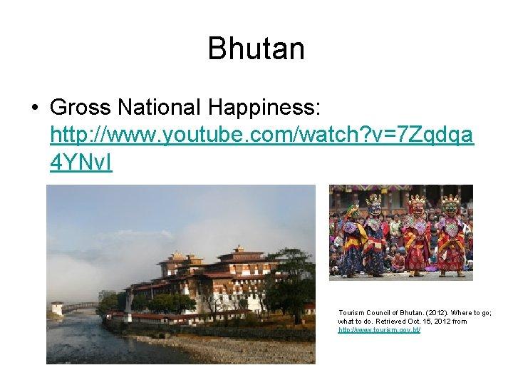 Bhutan • Gross National Happiness: http: //www. youtube. com/watch? v=7 Zqdqa 4 YNv. I