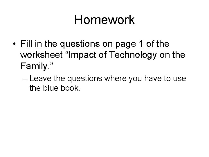 """Homework • Fill in the questions on page 1 of the worksheet """"Impact of"""