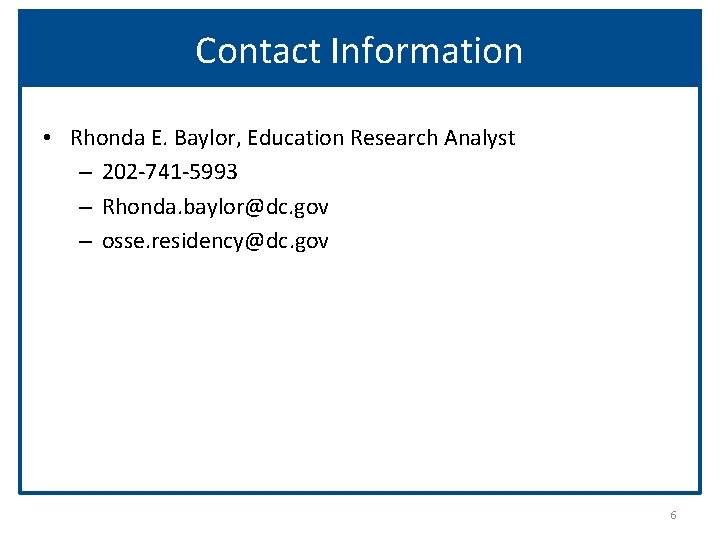 Contact Information • Rhonda E. Baylor, Education Research Analyst – 202 -741 -5993 –