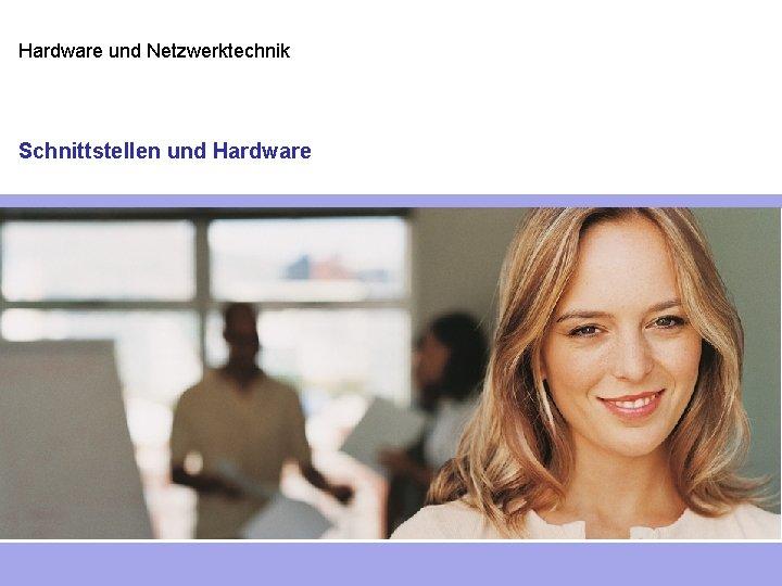 Hardware und Netzwerktechnik Schnittstellen und Hardware