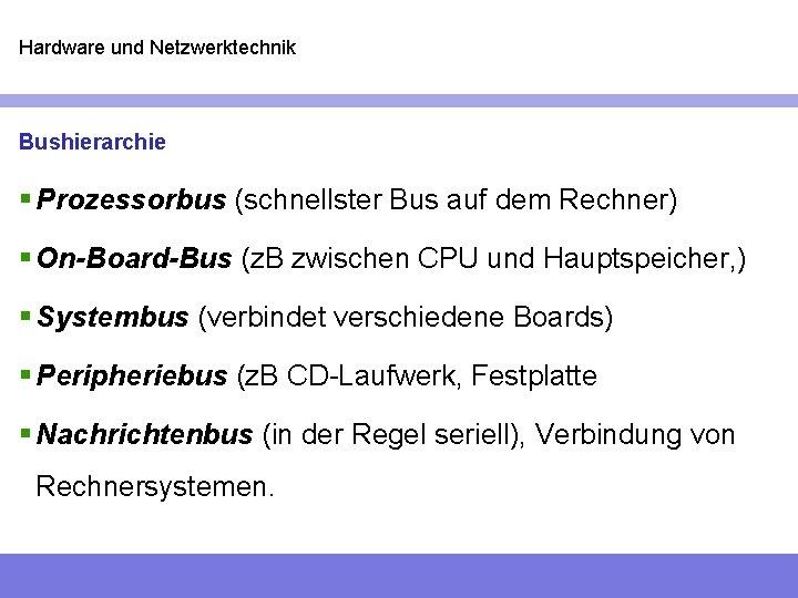 Hardware und Netzwerktechnik Bushierarchie § Prozessorbus (schnellster Bus auf dem Rechner) § On-Board-Bus (z.