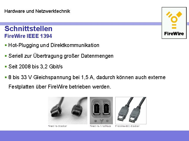 Hardware und Netzwerktechnik Schnittstellen Fire. Wire IEEE 1394 § Hot-Plugging und Direktkommunikation § Seriell