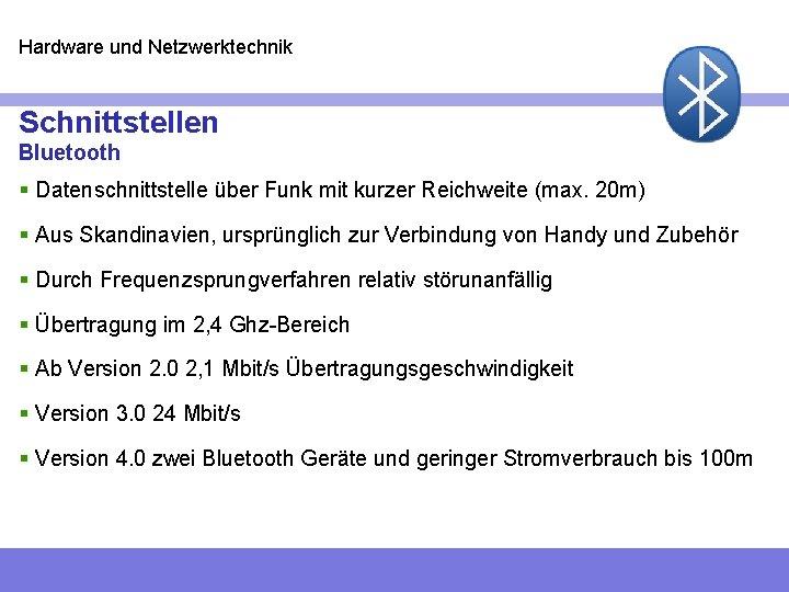 Hardware und Netzwerktechnik Schnittstellen Bluetooth § Datenschnittstelle über Funk mit kurzer Reichweite (max. 20