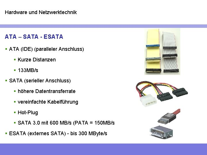 Hardware und Netzwerktechnik ATA – SATA - ESATA § ATA (IDE) (paralleler Anschluss) §