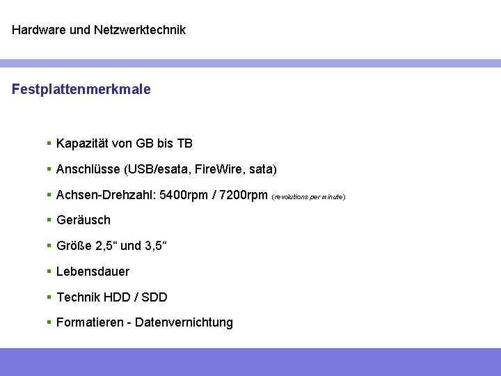 Hardware und Netzwerktechnik Festplattenmerkmale § Kapazität von GB bis TB § Anschlüsse (USB/esata, Fire.