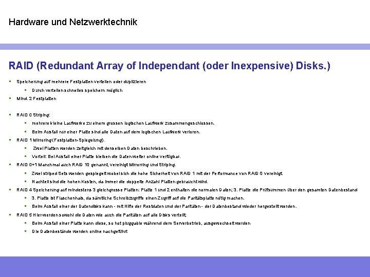 Hardware und Netzwerktechnik RAID (Redundant Array of Independant (oder Inexpensive) Disks. ) § Speicherung