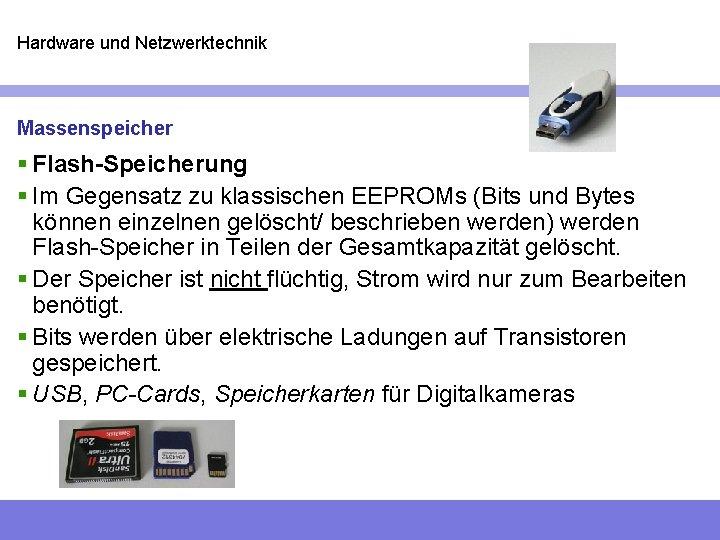 Hardware und Netzwerktechnik Massenspeicher § Flash-Speicherung § Im Gegensatz zu klassischen EEPROMs (Bits und