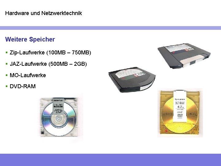 Hardware und Netzwerktechnik Weitere Speicher § Zip-Laufwerke (100 MB – 750 MB) § JAZ-Laufwerke