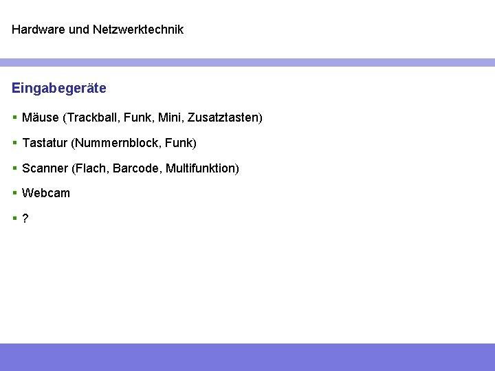 Hardware und Netzwerktechnik Eingabegeräte § Mäuse (Trackball, Funk, Mini, Zusatztasten) § Tastatur (Nummernblock, Funk)