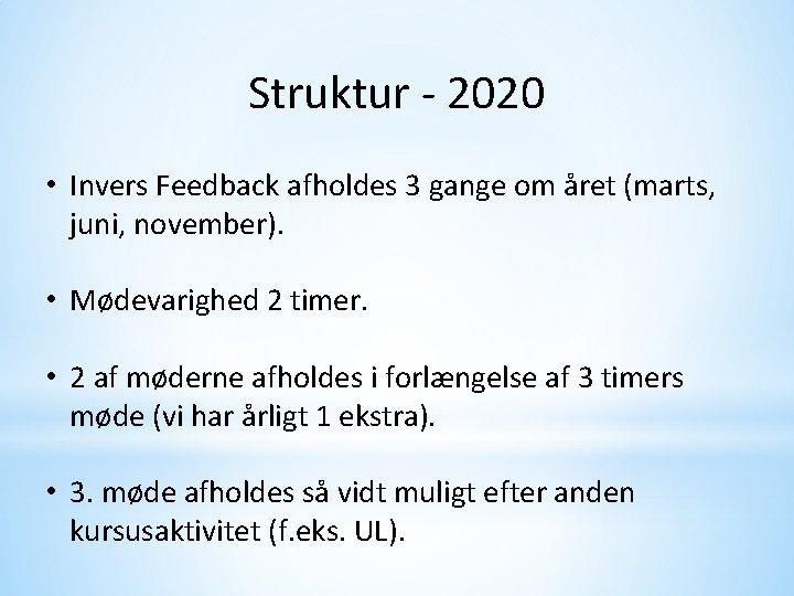 Struktur - 2020 • Invers Feedback afholdes 3 gange om året (marts, juni, november).