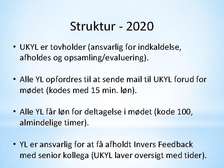 Struktur - 2020 • UKYL er tovholder (ansvarlig for indkaldelse, afholdes og opsamling/evaluering). •