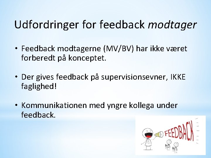Udfordringer for feedback modtager • Feedback modtagerne (MV/BV) har ikke været forberedt på konceptet.