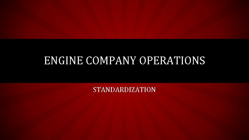 ENGINE COMPANY OPERATIONS STANDARDIZATION