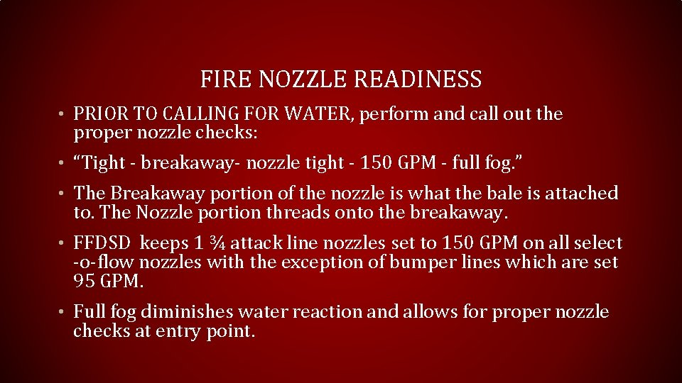 FIRE NOZZLE READINESS • PRIOR TO CALLING FOR WATER, perform and call out the