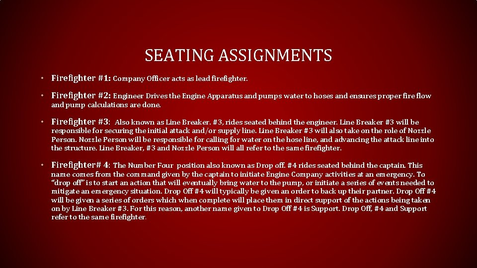 SEATING ASSIGNMENTS • Firefighter #1: Company Officer acts as lead firefighter. • Firefighter #2: