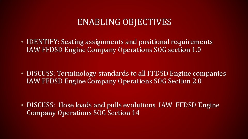 ENABLING OBJECTIVES • IDENTIFY: Seating assignments and positional requirements IAW FFDSD Engine Company Operations