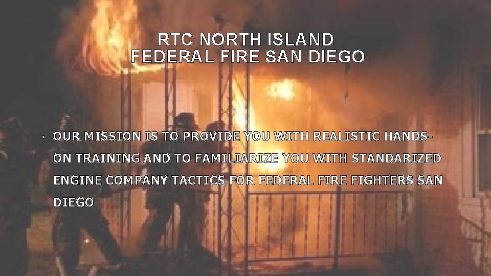 RTC NORTH ISLAND FEDERAL FIRE SAN DIEGO • OUR MISSION IS TO PROVIDE YOU