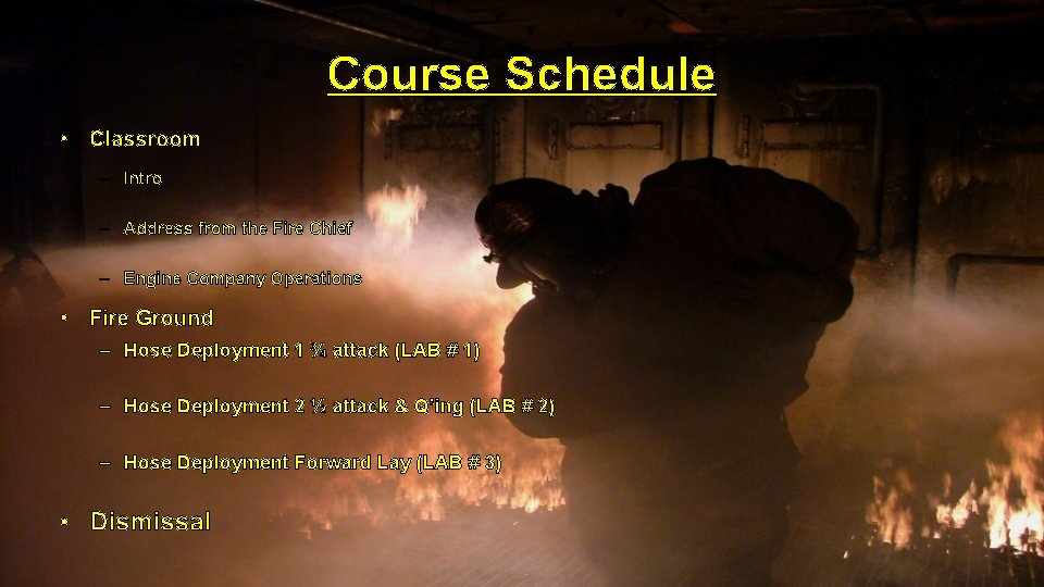 Course Schedule • Classroom – Intro – Address from the Fire Chief – Engine