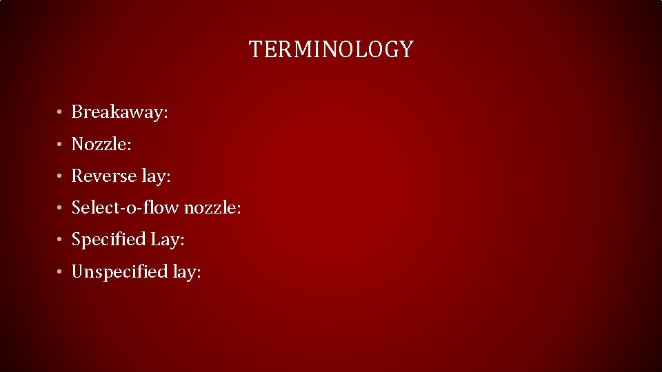 TERMINOLOGY • Breakaway: • Nozzle: • Reverse lay: • Select-o-flow nozzle: • Specified Lay:
