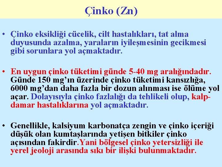 Çinko (Zn) • Çinko eksikliği cücelik, cilt hastalıkları, tat alma duyusunda azalma, yaraların iyileşmesinin