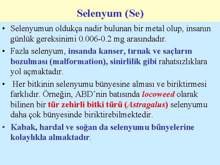 Selenyum (Se) • Selenyumun oldukça nadir bulunan bir metal olup, insanın günlük gereksinimi 0.