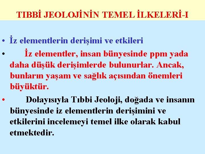 TIBBİ JEOLOJİNİN TEMEL İLKELERİ-I • İz elementlerin derişimi ve etkileri • İz elementler, insan