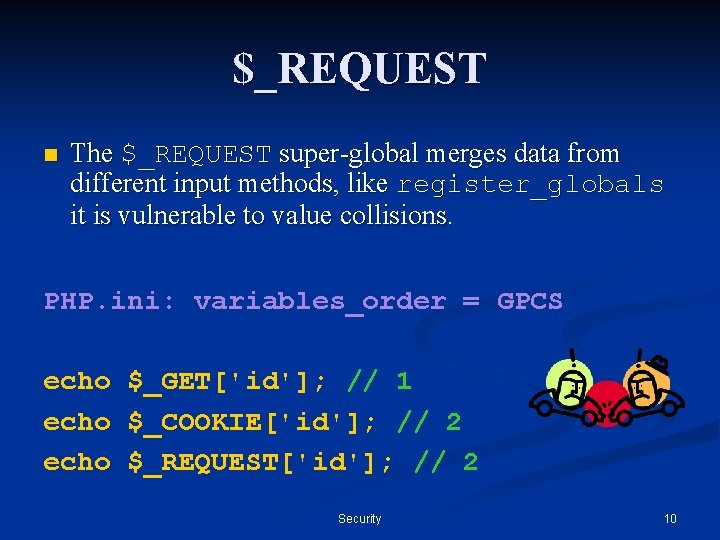 $_REQUEST n The $_REQUEST super-global merges data from different input methods, like register_globals it