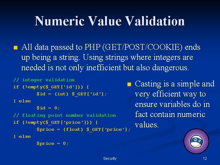 Numeric Value Validation n All data passed to PHP (GET/POST/COOKIE) ends up being a