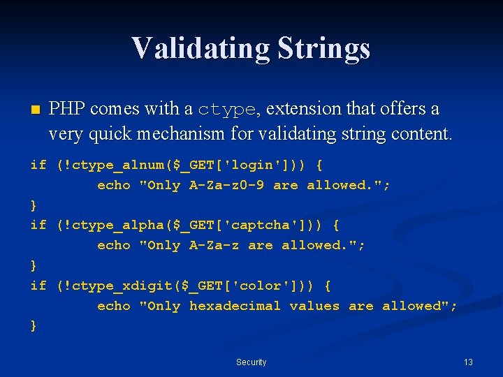Validating Strings n PHP comes with a ctype, extension that offers a very quick