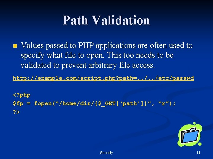Path Validation n Values passed to PHP applications are often used to specify what