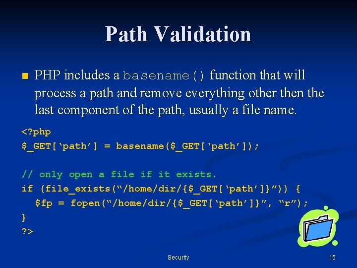 Path Validation n PHP includes a basename() function that will process a path and