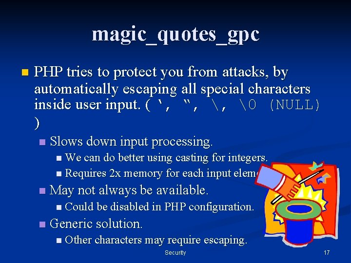 magic_quotes_gpc n PHP tries to protect you from attacks, by automatically escaping all special