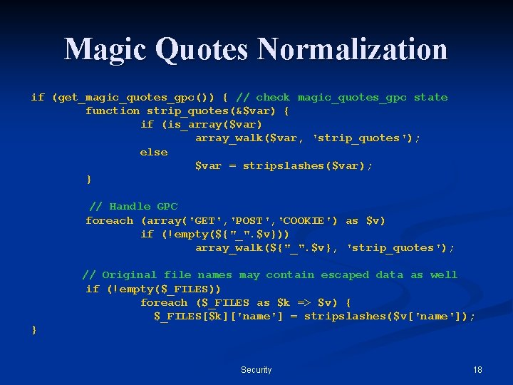 Magic Quotes Normalization if (get_magic_quotes_gpc()) { // check magic_quotes_gpc state function strip_quotes(&$var) { if