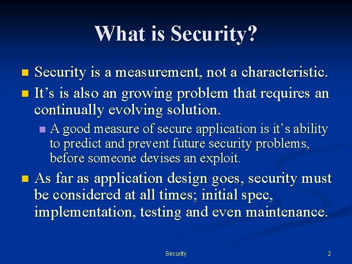 What is Security? Security is a measurement, not a characteristic. n It's is also