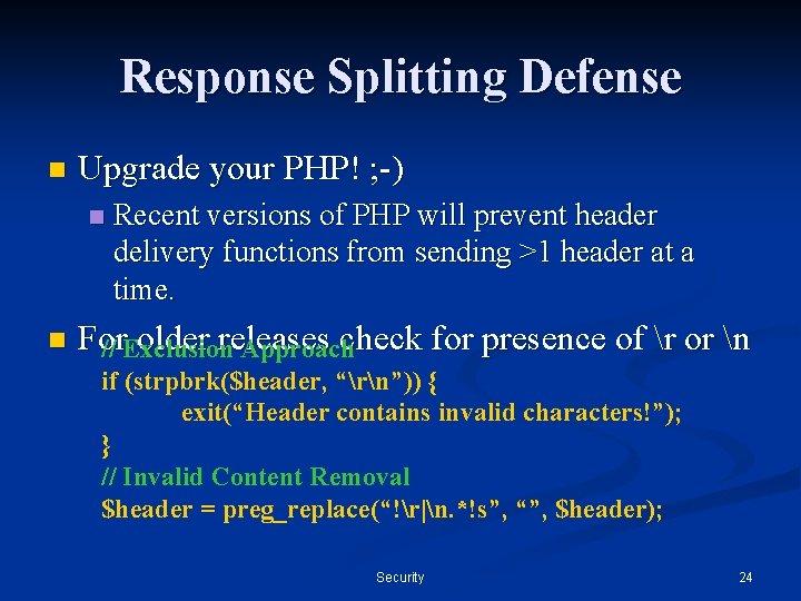 Response Splitting Defense n Upgrade your PHP! ; -) n n Recent versions of