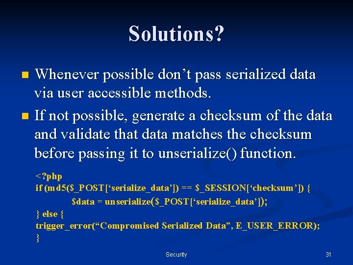 Solutions? Whenever possible don't pass serialized data via user accessible methods. n If not